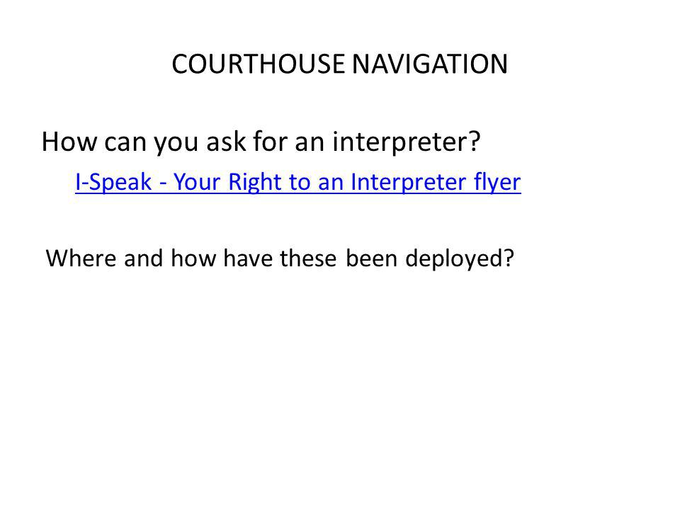 COURTHOUSE NAVIGATION How can you ask for an interpreter.