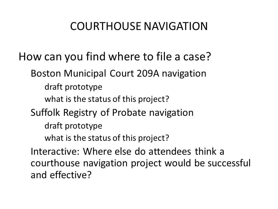 COURTHOUSE NAVIGATION How can you find where to file a case.