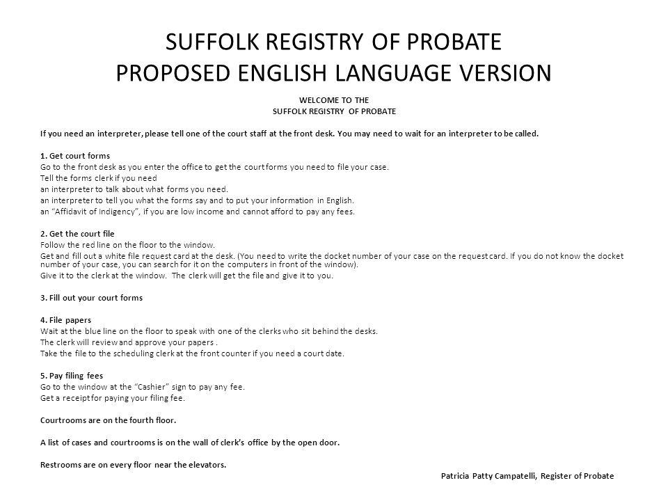 SUFFOLK REGISTRY OF PROBATE PROPOSED ENGLISH LANGUAGE VERSION WELCOME TO THE SUFFOLK REGISTRY OF PROBATE If you need an interpreter, please tell one of the court staff at the front desk.