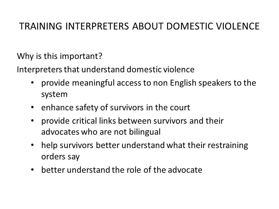 TRAINING INTERPRETERS ABOUT DOMESTIC VIOLENCE Why is this important.