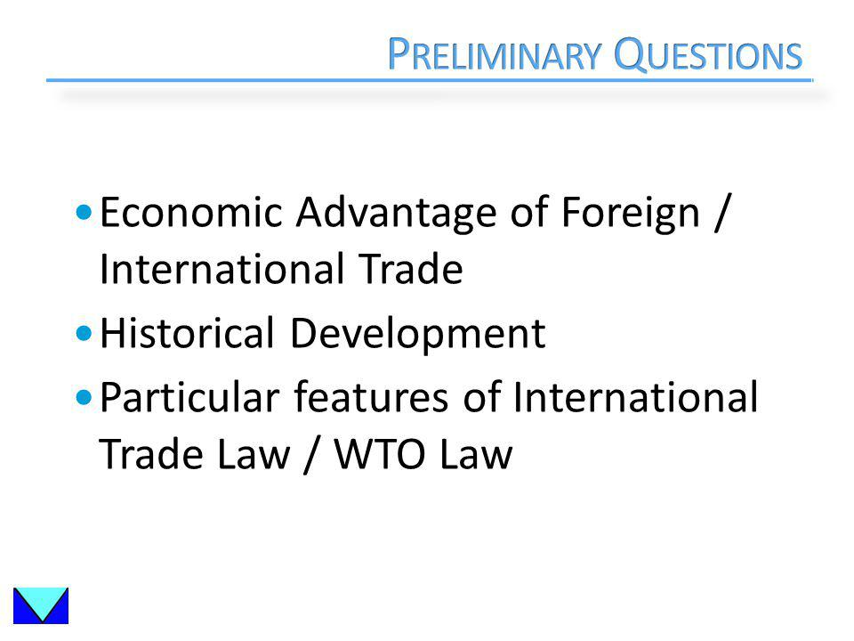Economic Advantage of Foreign / International Trade Historical Development Particular features of International Trade Law / WTO Law