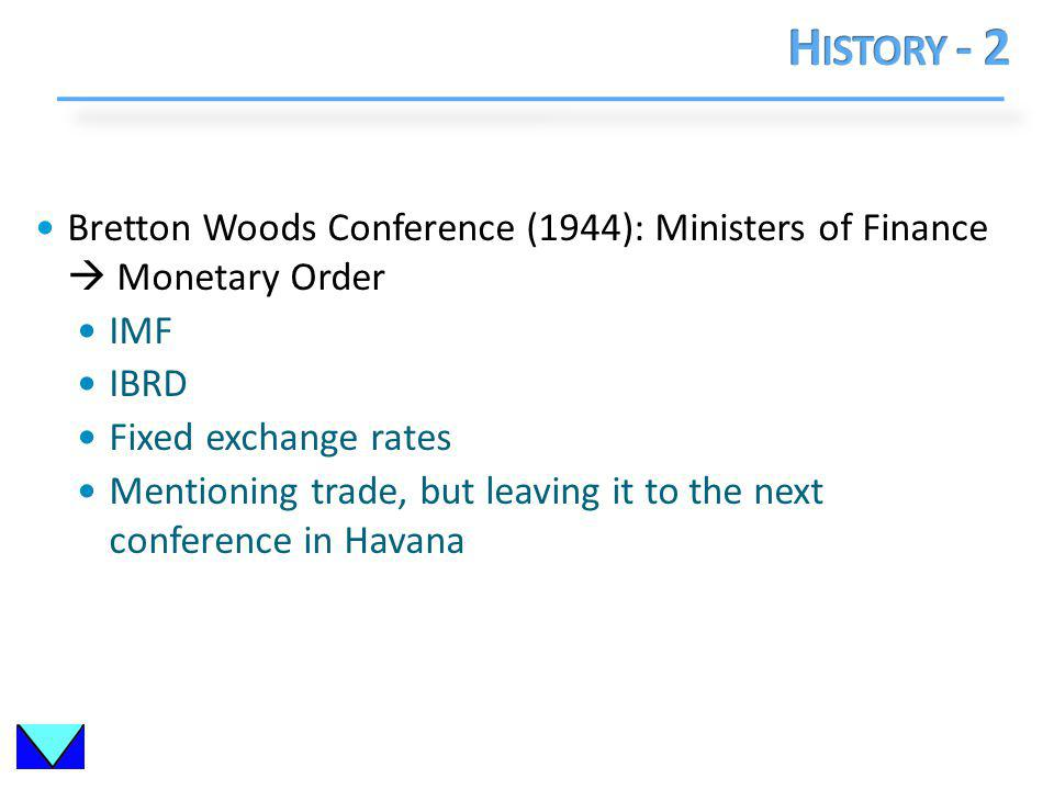 Bretton Woods Conference (1944): Ministers of Finance Monetary Order IMF IBRD Fixed exchange rates Mentioning trade, but leaving it to the next conference in Havana