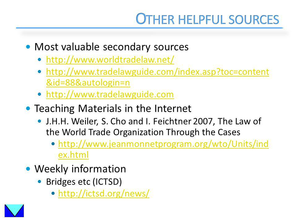 Most valuable secondary sources http://www.worldtradelaw.net/ http://www.tradelawguide.com/index.asp toc=content &id=88&autologin=n http://www.tradelawguide.com/index.asp toc=content &id=88&autologin=n http://www.tradelawguide.com Teaching Materials in the Internet J.H.H.