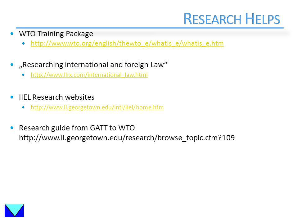 WTO Training Package http://www.wto.org/english/thewto_e/whatis_e/whatis_e.htm Researching international and foreign Law http://www.llrx.com/international_law.html IIEL Research websites http://www.ll.georgetown.edu/intl/iiel/home.htm Research guide from GATT to WTO http://www.ll.georgetown.edu/research/browse_topic.cfm 109