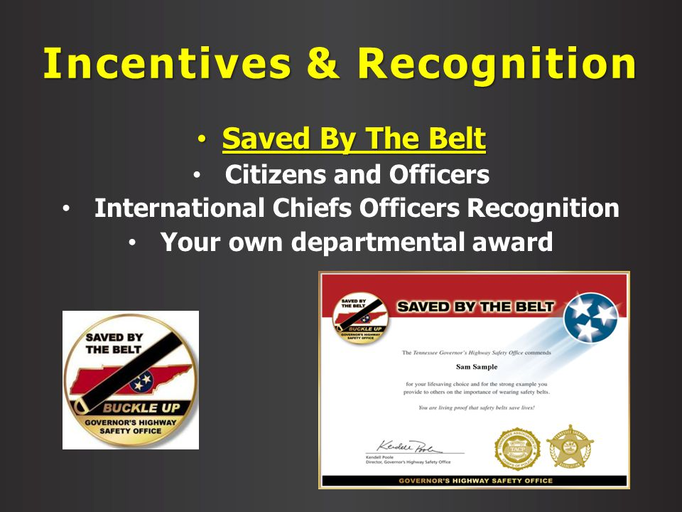 Incentives & Recognition Saved By The Belt Saved By The Belt Citizens and Officers International Chiefs Officers Recognition Your own departmental award