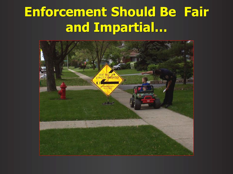 Enforcement Should Be Fair and Impartial…