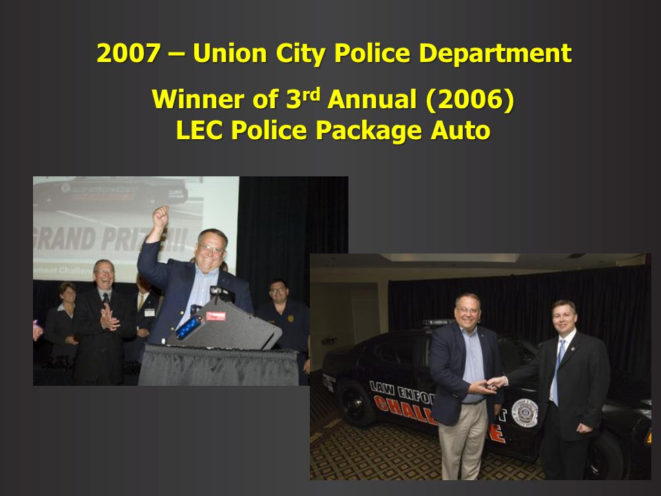 2007 – Union City Police Department Winner of 3 rd Annual (2006) LEC Police Package Auto