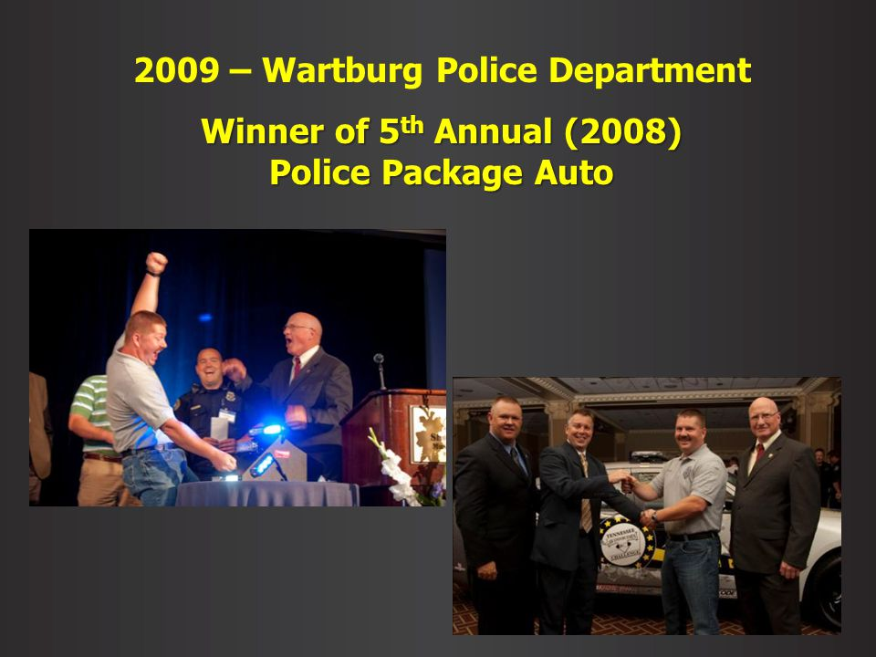 2009 – Wartburg Police Department Winner of 5 th Annual (2008) Police Package Auto