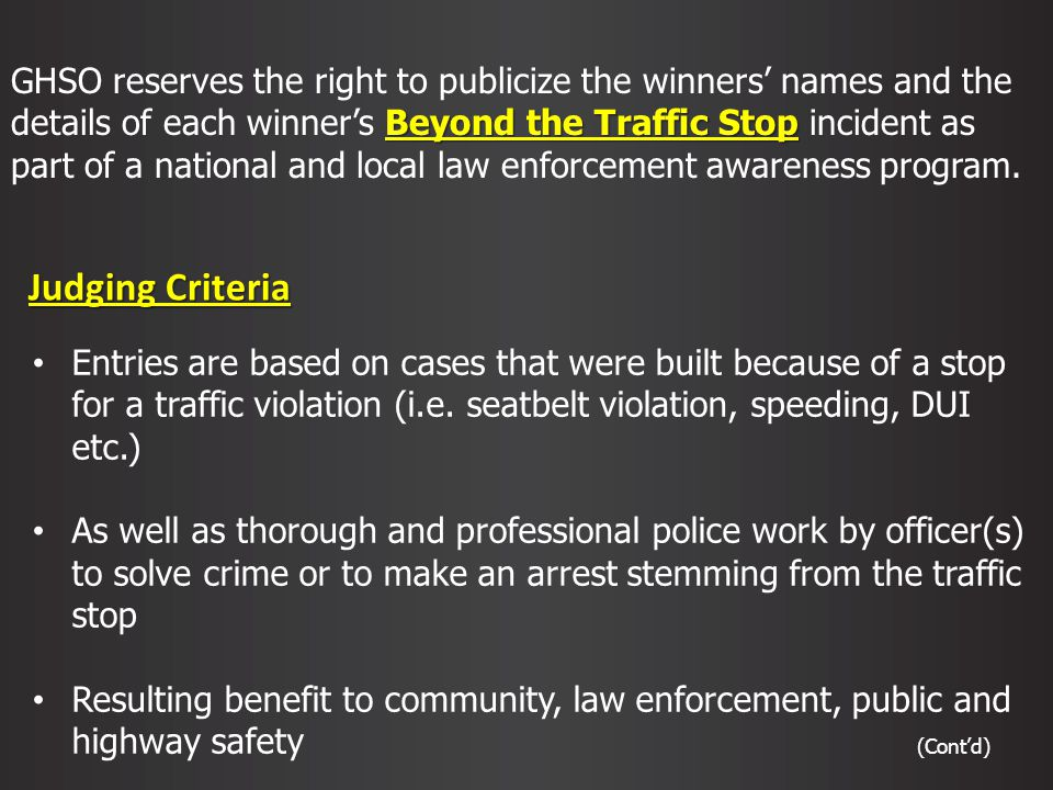 Judging Criteria Beyond the Traffic Stop GHSO reserves the right to publicize the winners names and the details of each winners Beyond the Traffic Stop incident as part of a national and local law enforcement awareness program.