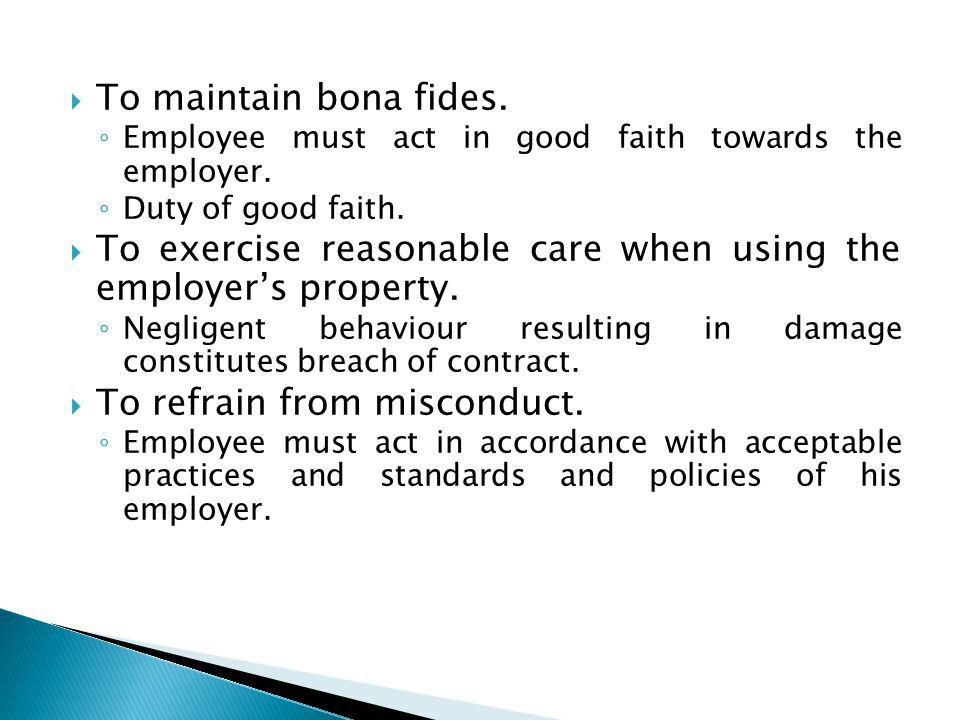 To maintain bona fides. Employee must act in good faith towards the employer.