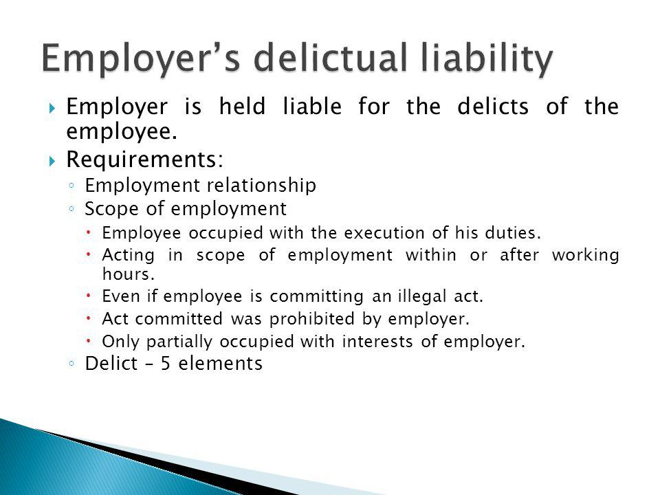 Employer is held liable for the delicts of the employee.