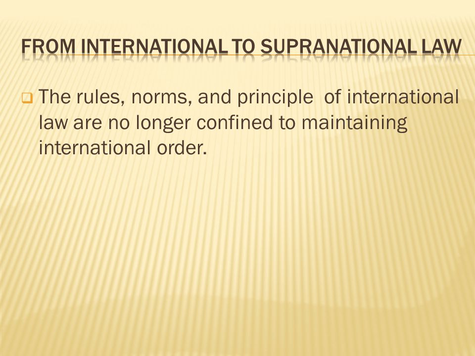 The rules, norms, and principle of international law are no longer confined to maintaining international order.