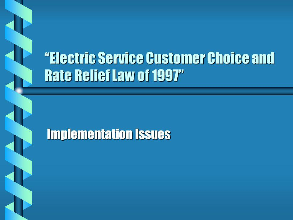 Electric Service Customer Choice and Rate Relief Law of 1997 Implementation Issues