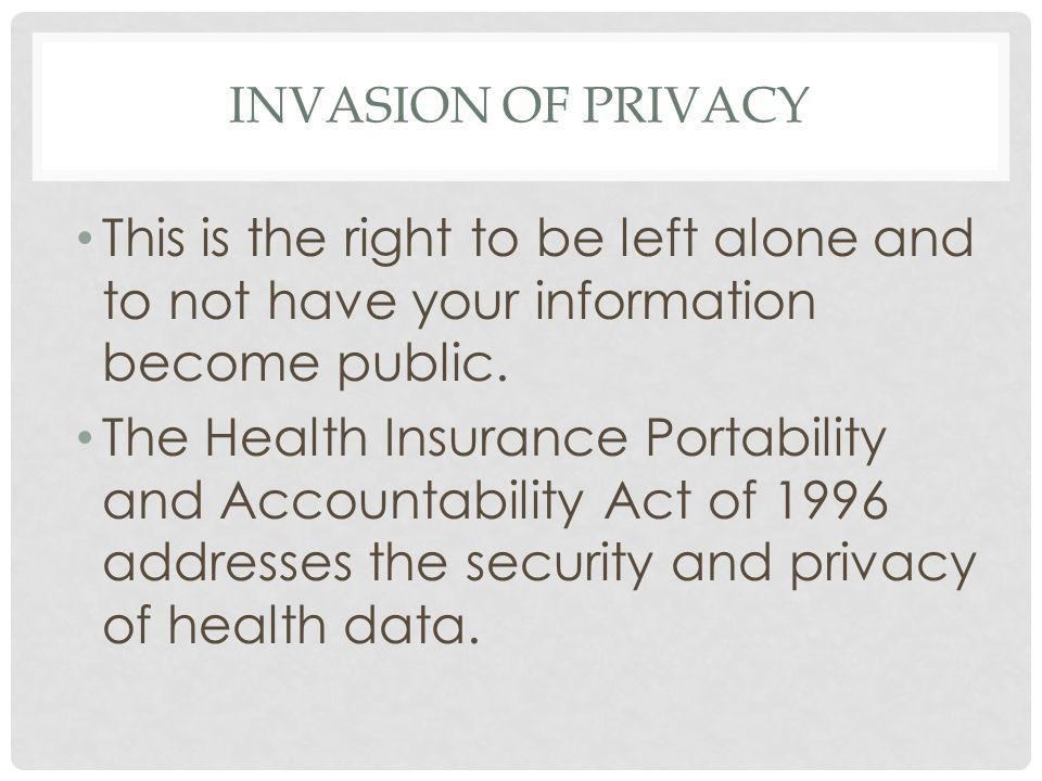 INVASION OF PRIVACY This is the right to be left alone and to not have your information become public.
