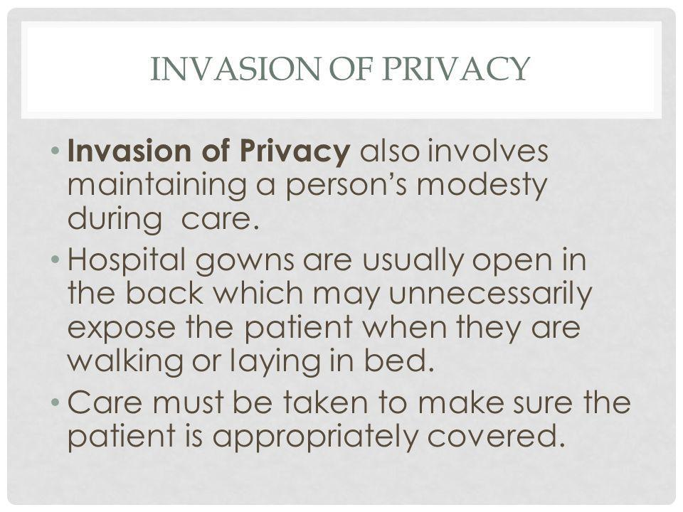 INVASION OF PRIVACY Invasion of Privacy also involves maintaining a persons modesty during care.