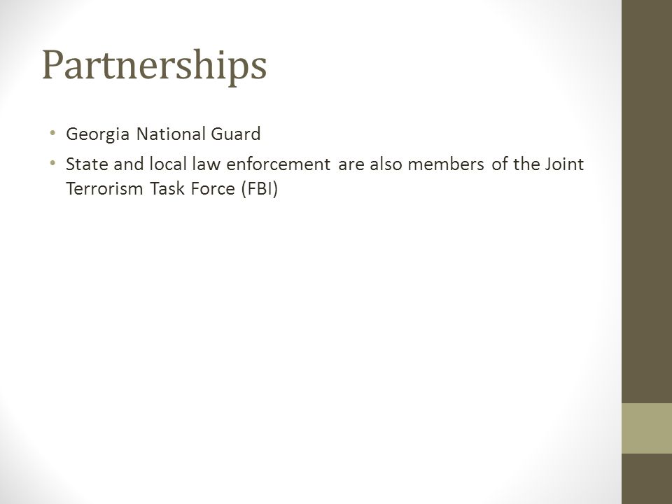 Partnerships Georgia National Guard State and local law enforcement are also members of the Joint Terrorism Task Force (FBI)