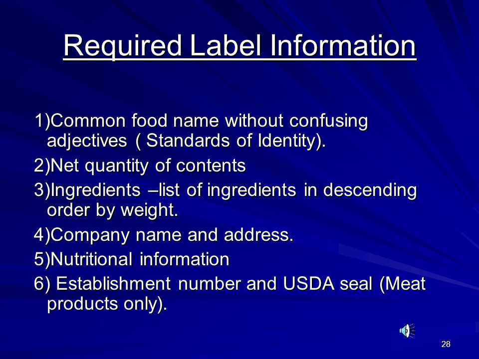 28 Required Label Information 1)Common food name without confusing adjectives ( Standards of Identity).