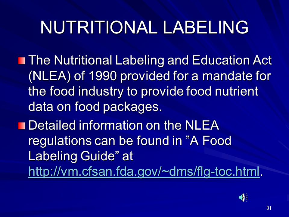 31 NUTRITIONAL LABELING The Nutritional Labeling and Education Act (NLEA) of 1990 provided for a mandate for the food industry to provide food nutrient data on food packages.