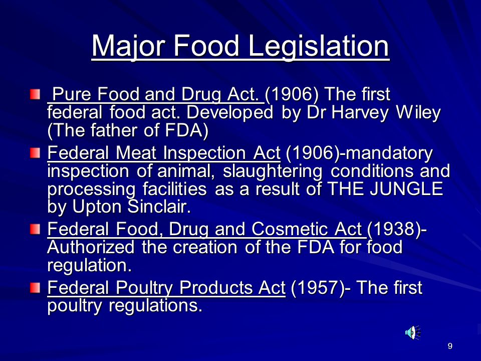 9 Major Food Legislation Pure Food and Drug Act. (1906) The first federal food act.