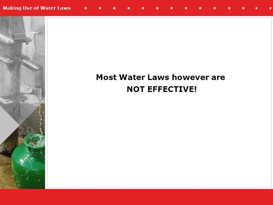 Making Use of Water Laws Most Water Laws however are NOT EFFECTIVE!