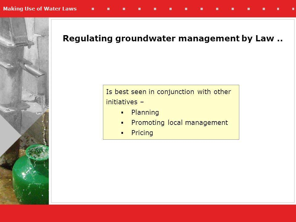 Making Use of Water Laws Regulating groundwater management by Law..