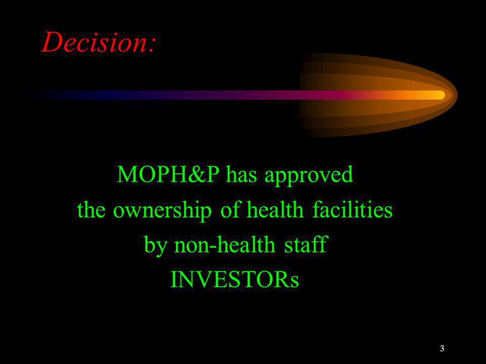 3 Decision: MOPH&P has approved the ownership of health facilities by non-health staff INVESTORs