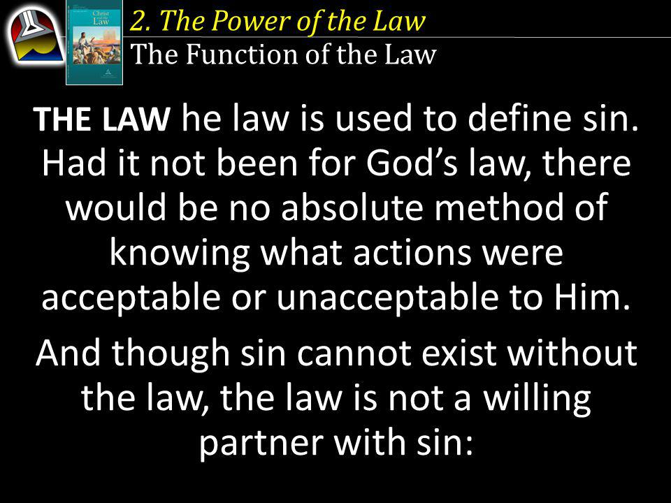 2. The Power of the Law The Function of the Law THE LAW he law is used to define sin.