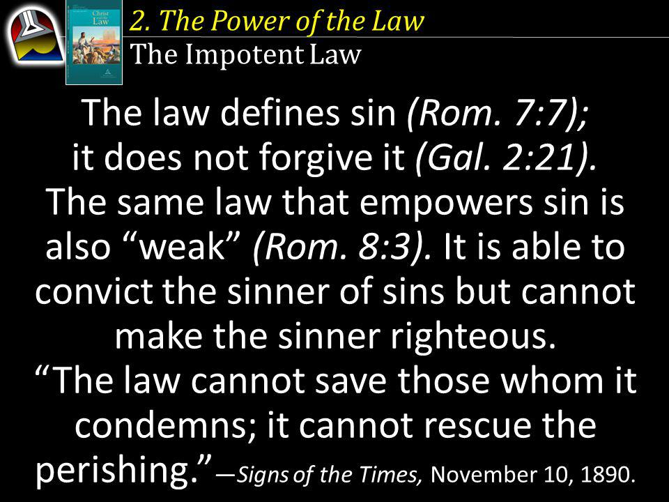 2. The Power of the Law The Impotent Law The law defines sin (Rom.