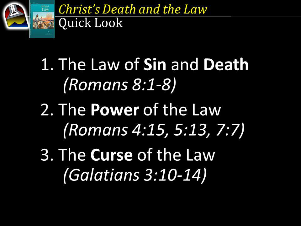 Christs Death and the Law Quick Look 1. The Law of Sin and Death (Romans 8:1-8) 2.