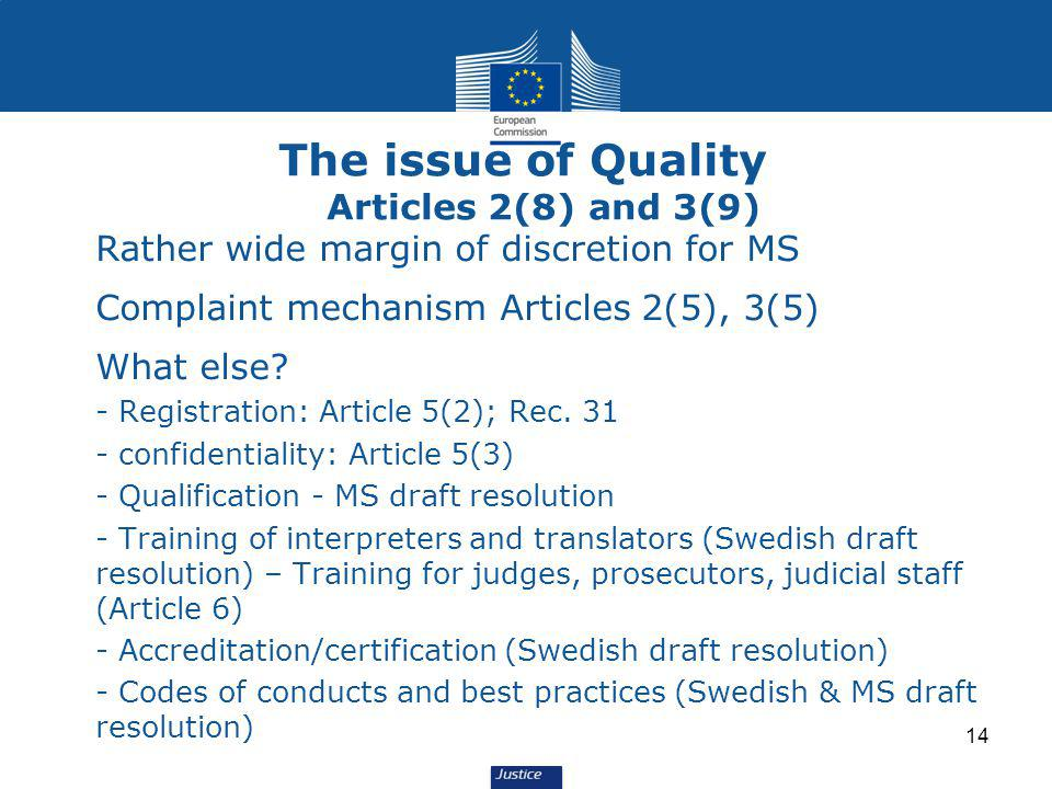 The issue of Quality Articles 2(8) and 3(9) Rather wide margin of discretion for MS Complaint mechanism Articles 2(5), 3(5) What else.