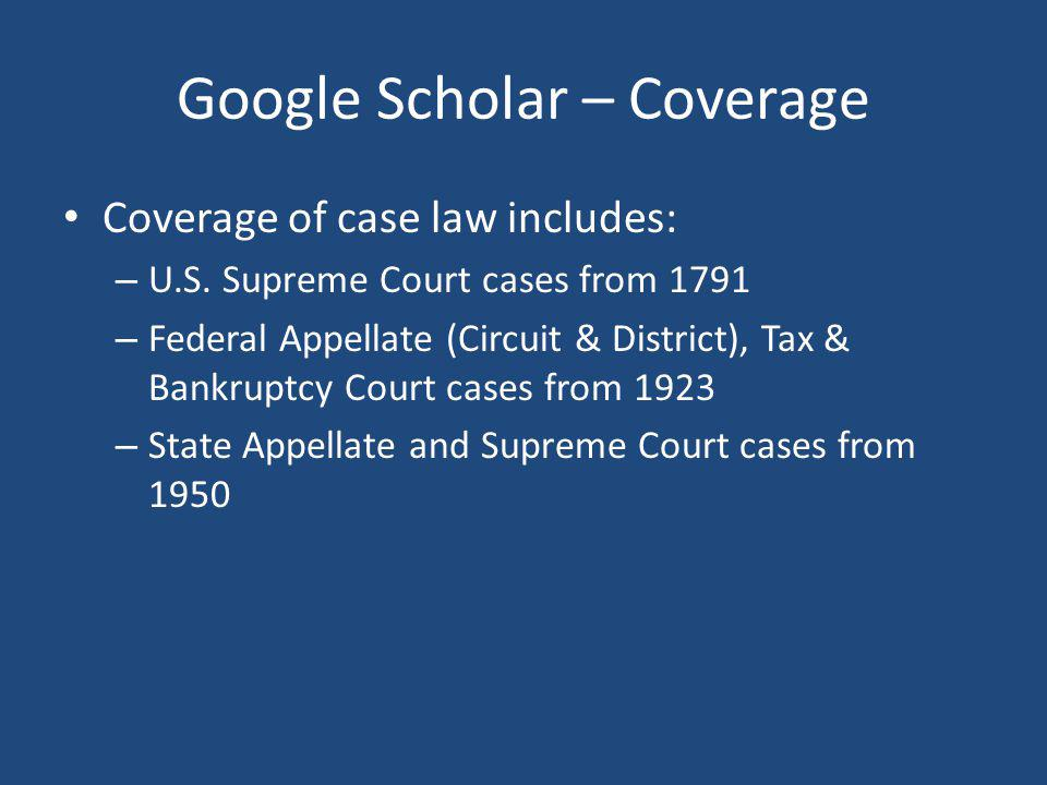 Google Scholar – Coverage Coverage of case law includes: – U.S.