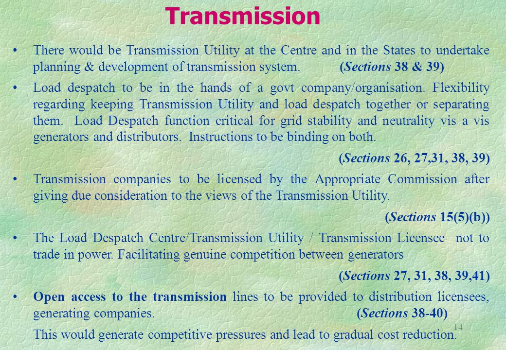 14 There would be Transmission Utility at the Centre and in the States to undertake planning & development of transmission system.