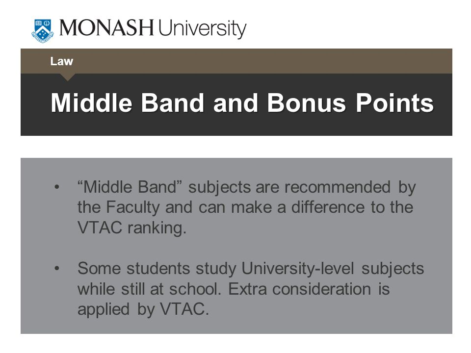 Middle Band and Bonus Points Middle Band subjects are recommended by the Faculty and can make a difference to the VTAC ranking.