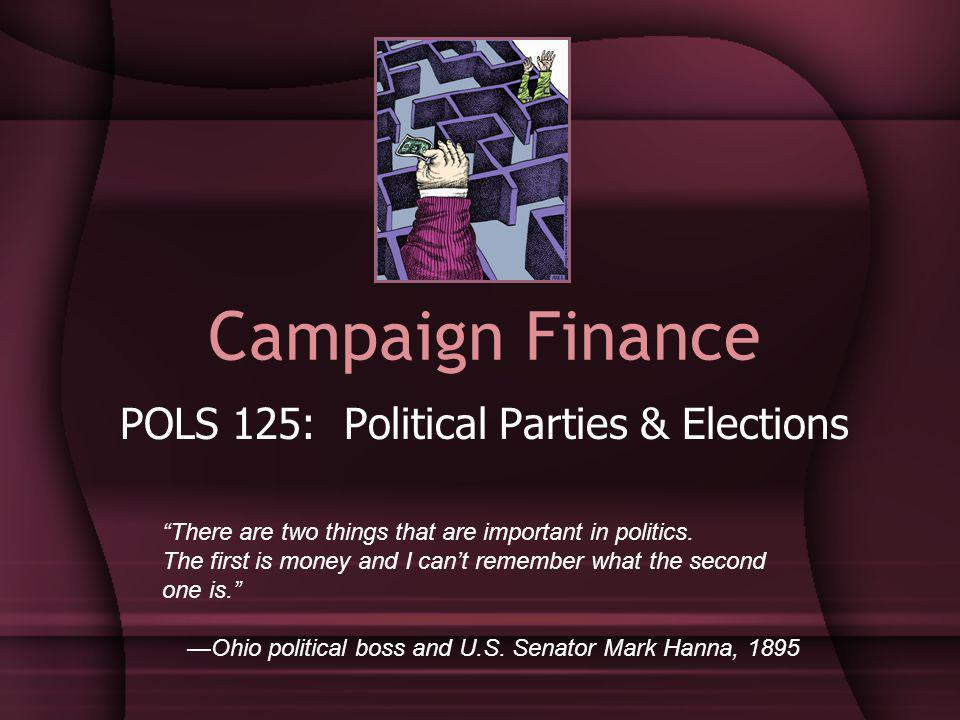 Campaign Finance POLS 125: Political Parties & Elections There are two things that are important in politics.