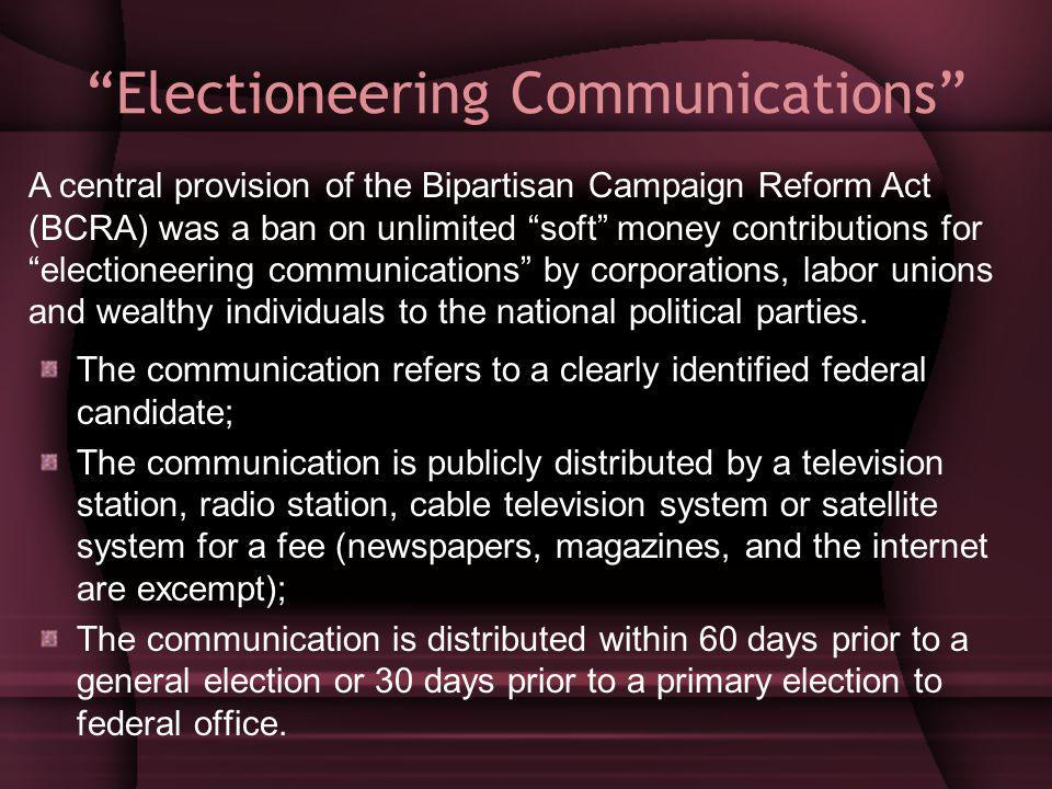 Electioneering Communications The communication refers to a clearly identified federal candidate; The communication is publicly distributed by a television station, radio station, cable television system or satellite system for a fee (newspapers, magazines, and the internet are excempt); The communication is distributed within 60 days prior to a general election or 30 days prior to a primary election to federal office.