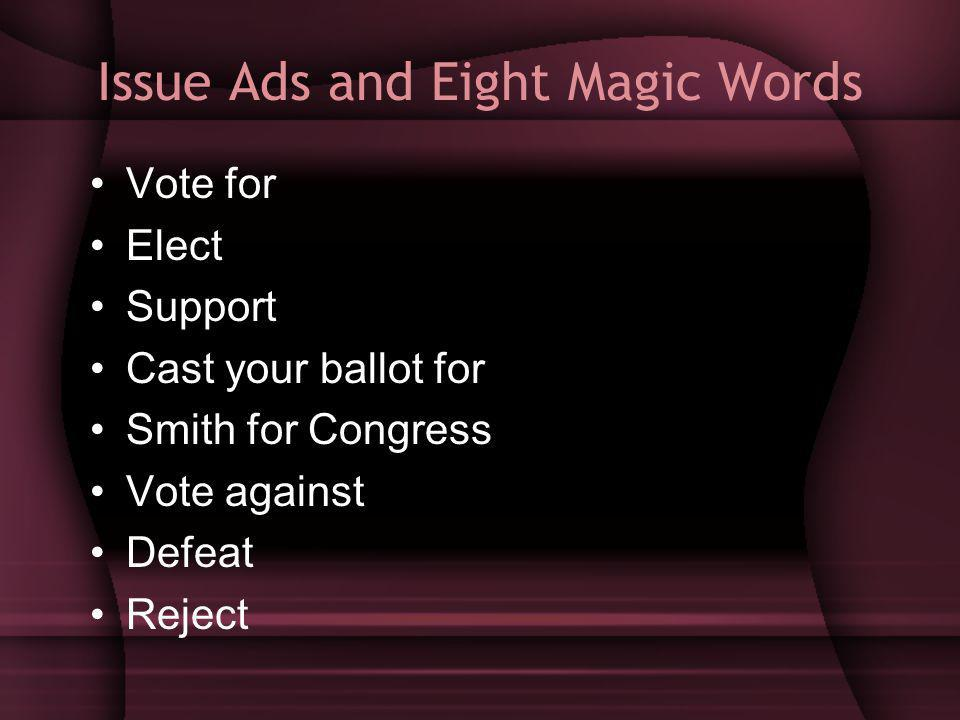 Issue Ads and Eight Magic Words Vote for Elect Support Cast your ballot for Smith for Congress Vote against Defeat Reject