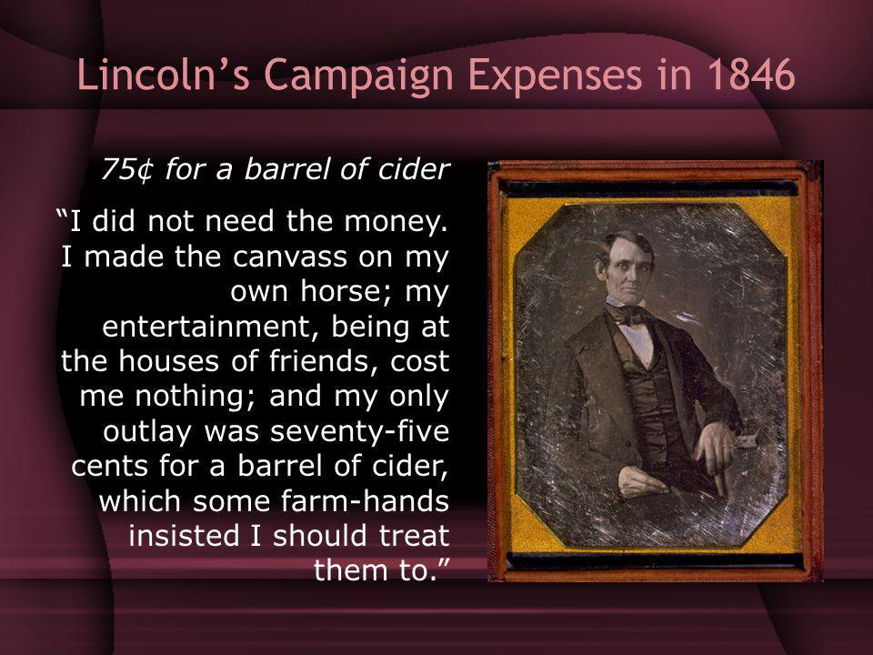 Lincolns Campaign Expenses in 1846 75¢ for a barrel of cider I did not need the money.