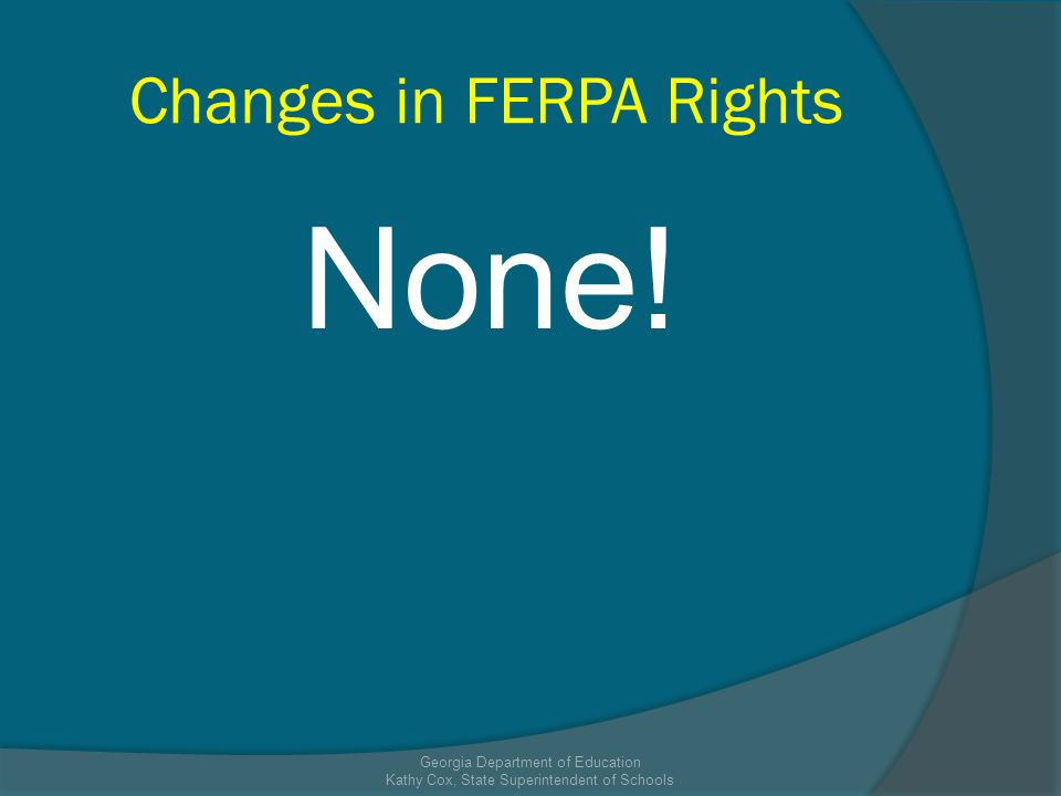 Changes in FERPA Rights None.