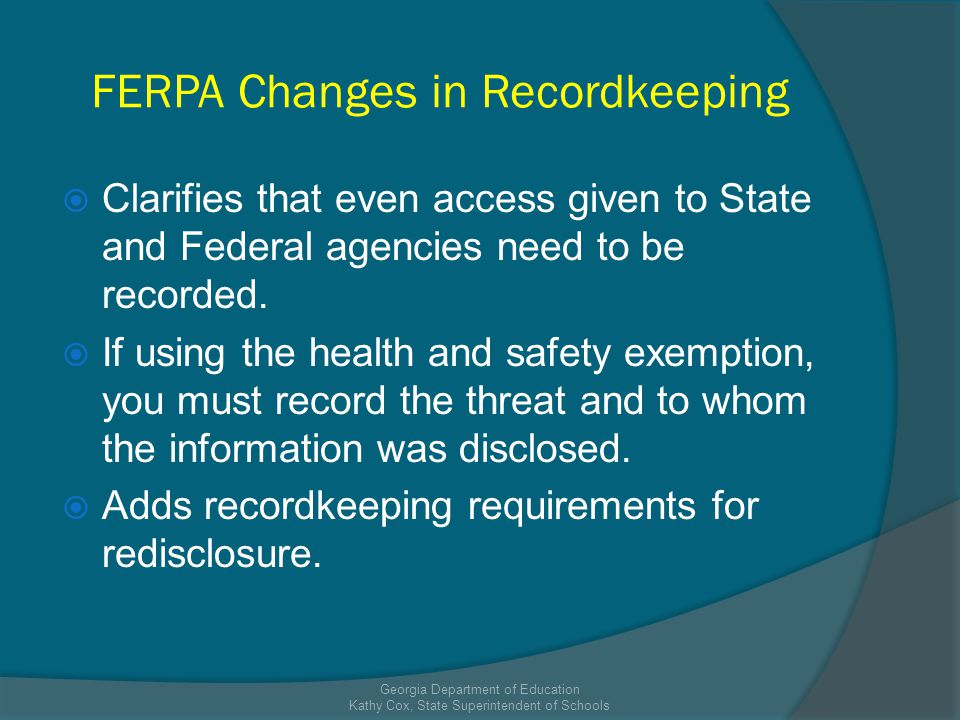 FERPA Changes in Recordkeeping Clarifies that even access given to State and Federal agencies need to be recorded.