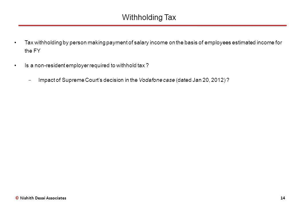 Withholding Tax 14 Tax withholding by person making payment of salary income on the basis of employees estimated income for the FY Is a non-resident employer required to withhold tax .