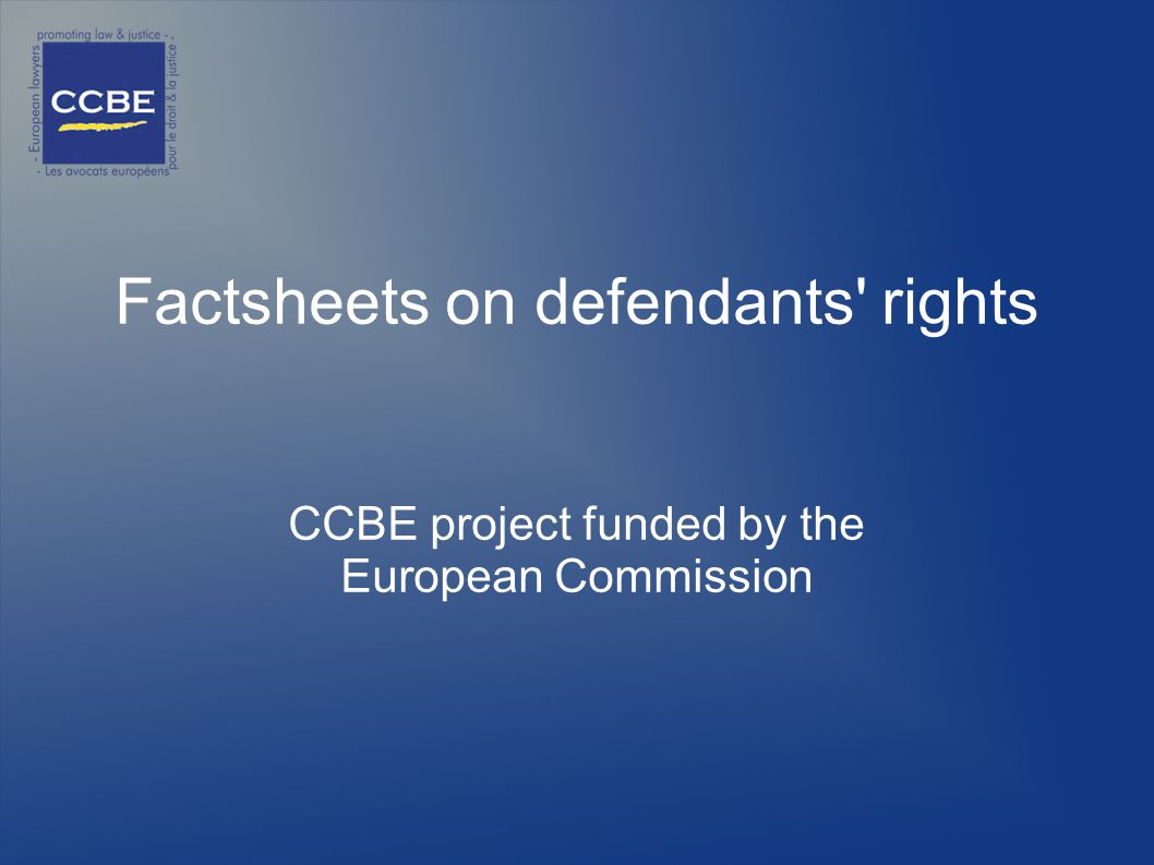 Factsheets on defendants rights CCBE project funded by the European Commission
