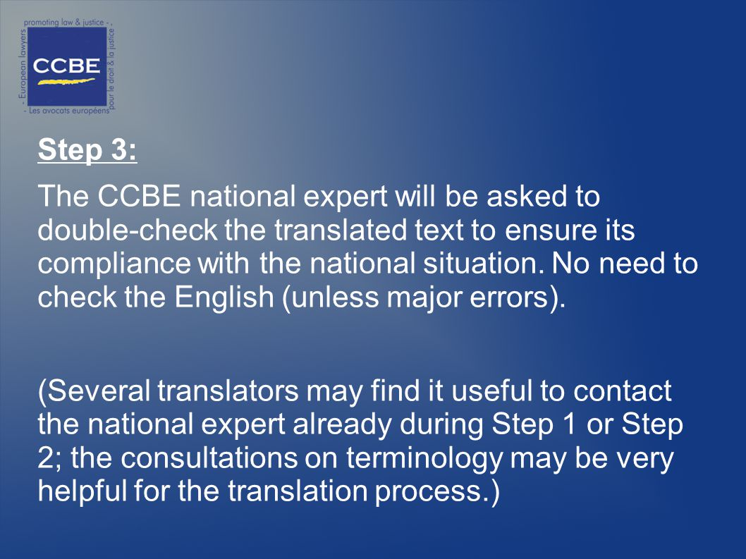 Step 3: The CCBE national expert will be asked to double-check the translated text to ensure its compliance with the national situation.