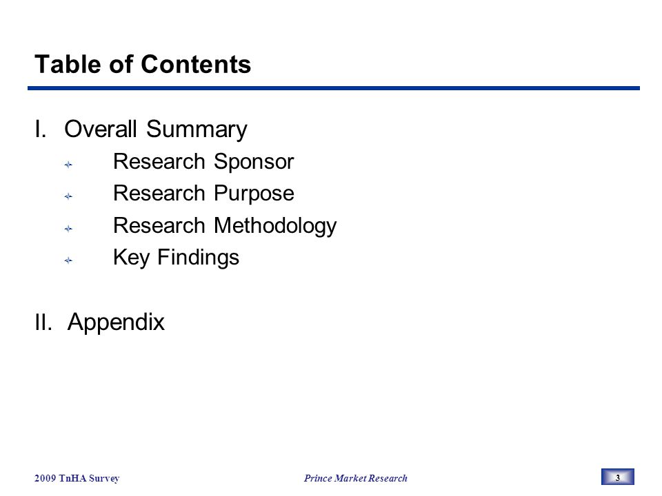 2009 TnHA Survey Prince Market Research 3 Table of Contents I.Overall Summary Research Sponsor Research Purpose Research Methodology Key Findings II.