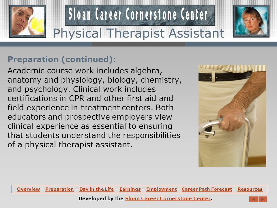 Preparation: Most physical therapist assistants earn an associate degree from an accredited physical therapist assistant program.