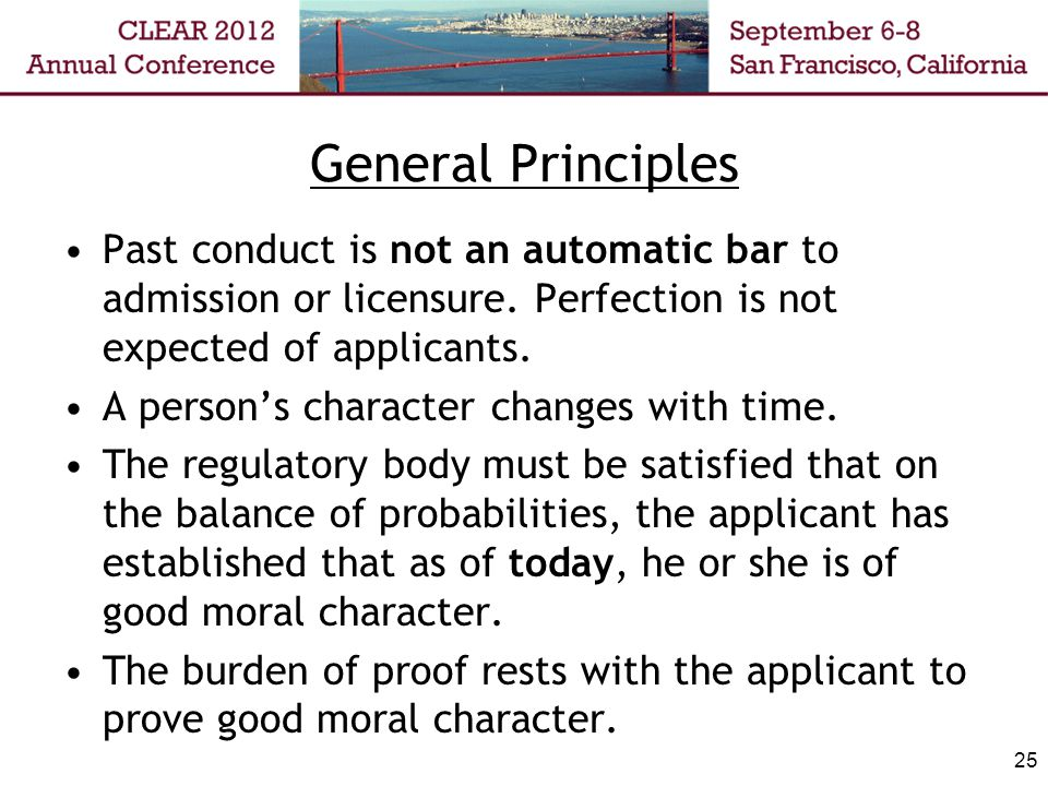 General Principles Past conduct is not an automatic bar to admission or licensure.