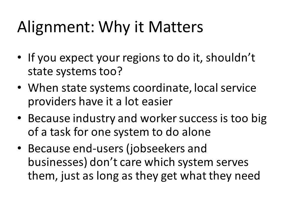 Alignment: Why it Matters If you expect your regions to do it, shouldnt state systems too.