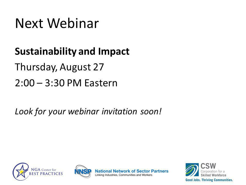 Next Webinar Sustainability and Impact Thursday, August 27 2:00 – 3:30 PM Eastern Look for your webinar invitation soon!