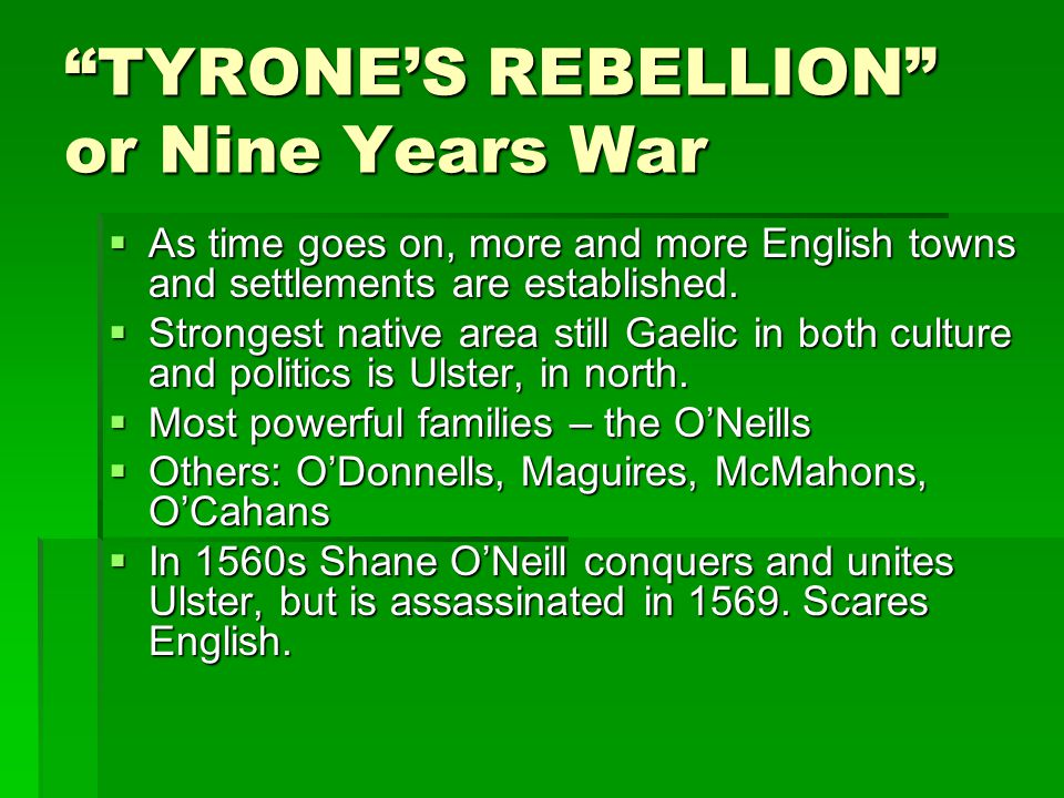 TYRONES REBELLION or Nine Years War As time goes on, more and more English towns and settlements are established.