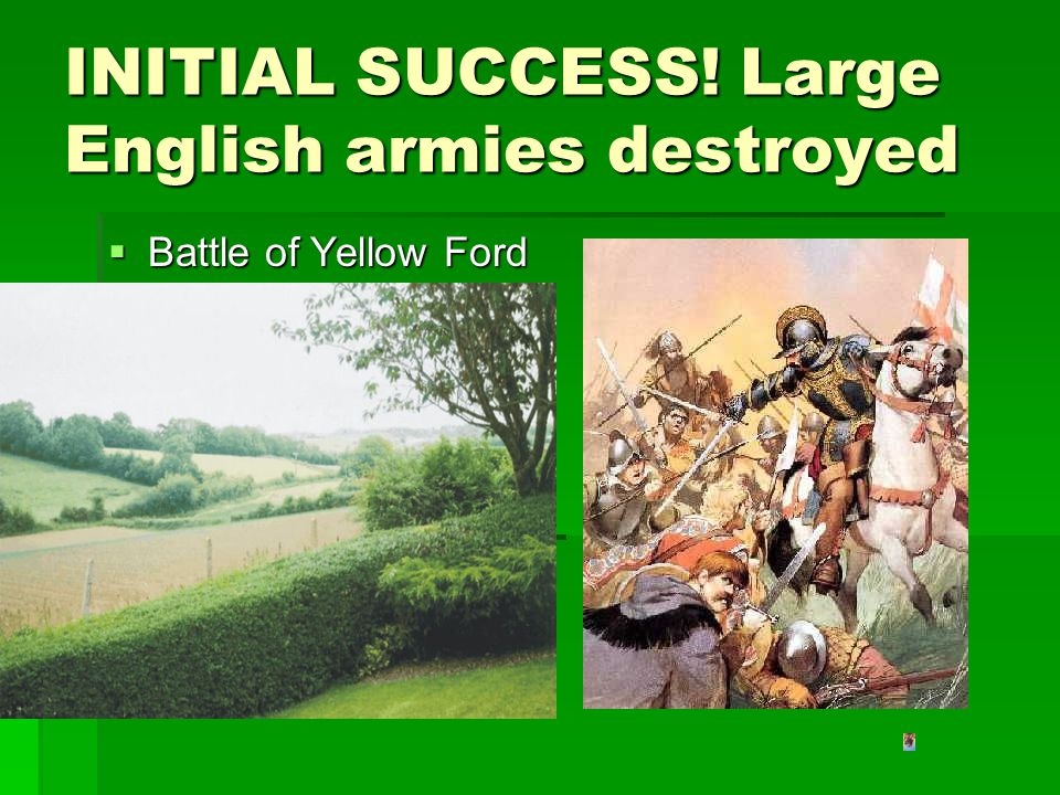 INITIAL SUCCESS! Large English armies destroyed Battle of Yellow Ford Battle of Yellow Ford