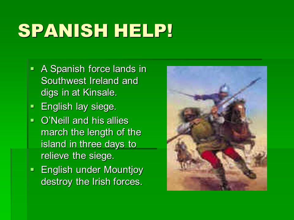 SPANISH HELP. A Spanish force lands in Southwest Ireland and digs in at Kinsale.